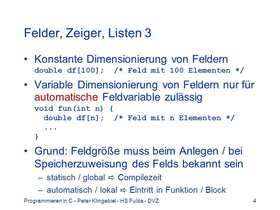 Felder, Zeiger, Listen 3 Konstante Dimensionierung von Feldern double df[100]; /* Feld mit 100 Elementen */
